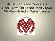 Rs. 96 Thousand Crores Is A Speculative Figure Not Reality Says Vv Min