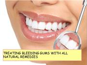 TREATING BLEEDING GUMS WITH ALL NATURAL REMEDIES