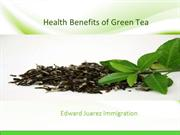 Edward Juarez Immigration -Health benefits of Green Tea