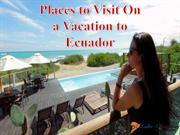 Places to Visit On a Vacation to Ecuador