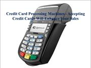 Credit Card Processing Machines - Accepting Credit Cards Will Enhance