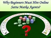 Why Beginners Must Hire Online Satta Matka Agents