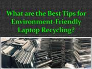 What are the Best Tips for Environment-Friendly Laptop Recycling