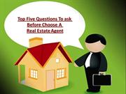 Top Five Questions To ask Before Choose A Real Estate Agent