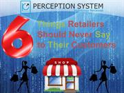 6 Things Retailers Should Never Tell to Their Customers