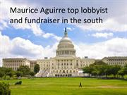 Maurice Aguirre top lobbyist and fundraiser in the south