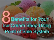 8 Benefits for Your Ice Cream Shop Using Point of Sale System