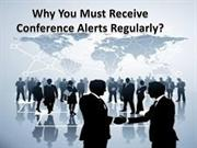 Why You Must Receive Conference Alerts Regularly?