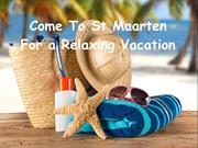 Come To St Maarten For a Relaxing Vacation