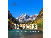 Top Rivers To Visit in the Summer
