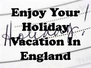 Enjoy Your Holiday Vacation In England