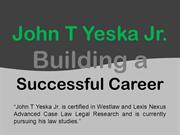 John T Yeska Jr. - Building a Successful Career