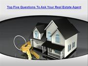 Top Five Questions To Ask Your Real Estate Agent