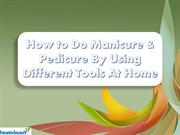 How to do Manicure & Pedicure using different tools at home