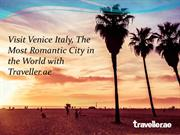 Visit Venice Italy, The Most Romantic City in the World withTraveller.