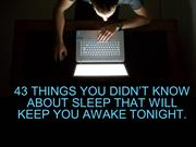 43 Things You Didn't Know About Sleep That Will Keep You Awake Tonight
