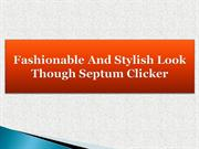 Fashionable And Stylish Look Though Septum Clicker