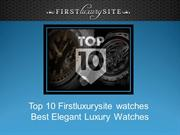 Top 10 Firstluxurysite watches Best Elegant Luxury Watches