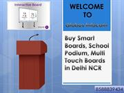 Buy Smart Boards, School Podium, Multi Touch Boards in Delhi NCR