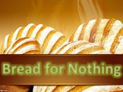 """CHILDREN'S STORY: """"Bread for Nothing"""""""