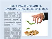 JERRY JACOBS OF MIAMI, FL - INVESTING IN INSURANCE OFFERINGS