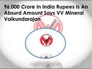 96,000 Crore In India Rupees Is An Absurd Amount Says VV Mineral Vaiku