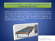 If you're looking for folding bed on rental, contact Bed Hire