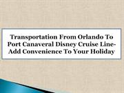 Transportation From Orlando To Port Canaveral Disney Cruise Line-Add C