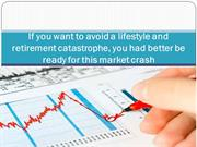 If you want to avoid a lifestyle and retirement catastrophe, you had b