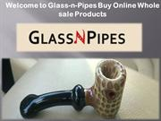 Wholesale Bongs and Pipes | Glass N Pipes