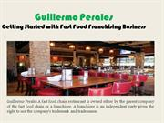 Guillermo Perales Getting Started with Fast Food Franchising Business