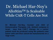 Dr. Michael Har-Noy's_AlloStimTM Is Scaleable_While CAR-T Cells Are No