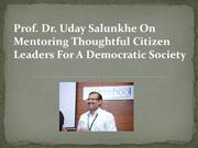 Prof. Dr. Uday Salunkhe On Mentoring Thoughtful Citizen Leaders For A