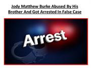 Jody Matthew Burke Abused By His Brother And Got Arrested In False Cas
