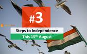 3 STEPS TO INDEPENDENCE THIS 15TH AUGUST