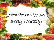 How to make our Body Healthy