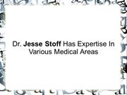 Dr. Jesse Stoff Has Expertise In Various Medical Areas