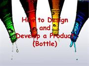 How ToDesign and Develop a Product (Bottle)