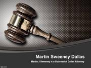 Martin J Sweeney is a Successful Dallas Attorney