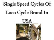 Single Speed Cycles Of Loco Cycle Brand In USA