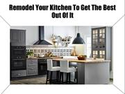 Remodel Your Kitchen To Get The Best Out Of It