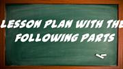 Lesson Plan with following parts