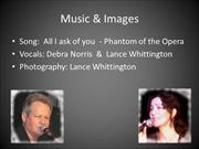 All I ask of you:  Vocalists: Lance Whittington & Debra Norris