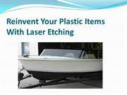 Reinvent Your Plastic Items With Laser Etching