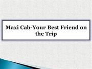 Maxi Cab-Your Best Friend on the Trip