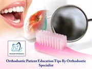 Orthodontic Patient Education Tips By Orthodontic Specialist