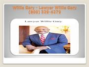 Willie Gary Lawyer - Lawyer Willie Gary (800) 329-4279