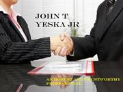 John T Yeska Jr - An Honest and Trustworthy Professional