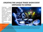 CREATING THE UNIQUE TRADE SHOW EVENT - ORPHANED TO HATRED