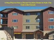 4 Step Plan to Own a Dream Vacation Home in Park City Utah with Friend